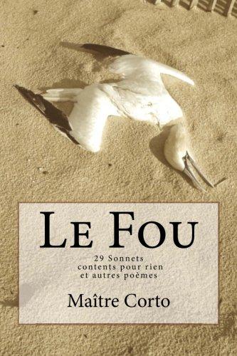 Le Fou: 29 Sonnets contents pour rien et autres poemes (French Edition)
