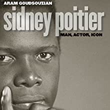 Sidney Poitier: Man, Actor, Icon Audiobook by Aram Goudsouzian Narrated by J. D. Jackson