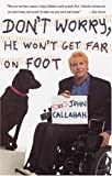 Don't Worry, He Won't Get Far on Foot, John Callahan, 0679728244