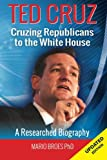 Ted Cruz: Cruzing Republicans to the White House: A Researched Biography