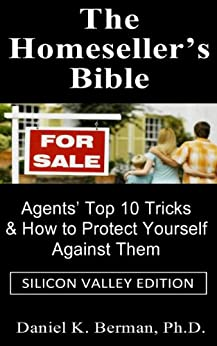 The Homeseller's Bible: Agents' Top 10 Tricks & How to Protect Yourself Against Them (Silicon Valley Edition) by [Berman, Daniel K.]
