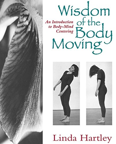 (Wisdom of the Body Moving: An Introduction to Body-Mind Centering)