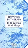Hypnosis in Therapy, Gibson, H. B. and Heap, Michael, 0863771556