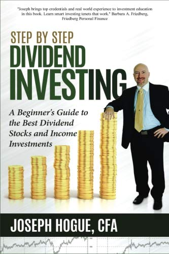 Step by Step Dividend Investing: A Beginner's Guide to the Best Dividend Stocks and Income Investments (Step by Step Investing) (Volume 2) (Best Stocks To Invest In For Dividends)