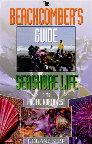 The Beachcomber' S Guide to Seashore Life in the Pacific Northwest
