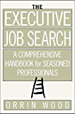 The Executive Job Search: A Comprehensive Handbook for Seasoned Professionals: A Comprehensive Handbook for Seasoned Professionals