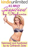 Sissified by Stephanie: Feminized and Humiliated by my Girlfriend's Sister