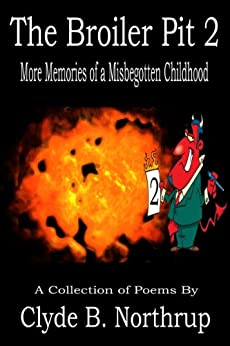 The Broiler Pit 2: More Memories of a Misbegotten Childhood by [Northrup, Clyde B]
