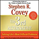 The 3rd Alternative: Solving Life's Most Difficult Problems Hörbuch von Stephen R. Covey Gesprochen von: Dr. Breck England