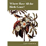 Where Have All the Birds Gone?: Essays on the Biology and Conservation of Birds That Migrate to the American Tropics