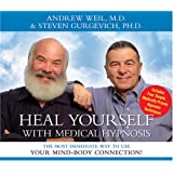 Heal Yourself with Medical Hypnosis: The Most Immediate Way to Use Your Mind-Body Connection