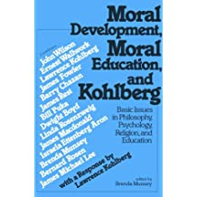 Moral Development, Moral Education, and Kohlberg: Basic Issues in Philosophy, Psychology, Religion, and Education