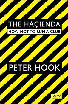 The Hacienda: How Not To Run A Club por Peter Hook epub