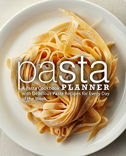 Pasta Planner: A Pasta Cookbook with Delicious Pasta Recipes for Every Day of the Week by BookSumo Press