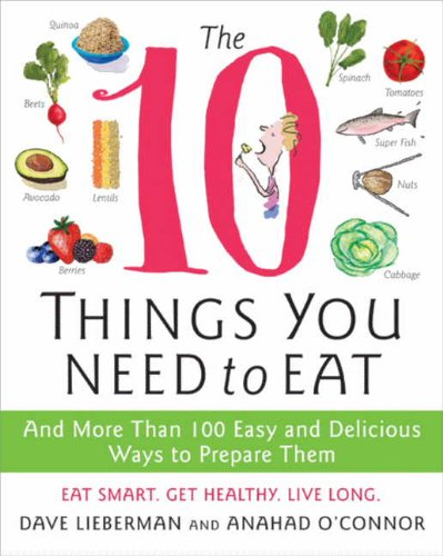The 10 Things You Need to Eat: And More Than 100 Easy and Delicious Ways to Prepare Them cover