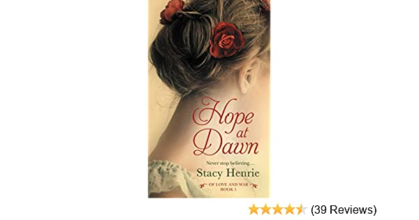 Hope At Dawn Of Love And War Book 1 Kindle Edition By Stacy