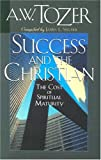 Success and the Christian, A. W. Tozer, 0875095372