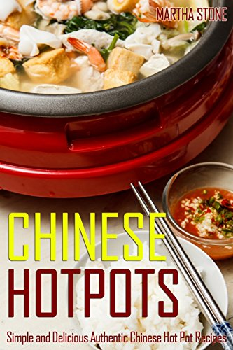 Download chinese hotpots simple and delicious authentic chinese hot download chinese hotpots simple and delicious authentic chinese hot pot recipes book pdf audio id7q4b925 forumfinder Images