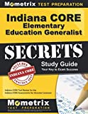 Indiana CORE Elementary Education Generalist Secrets Study Guide: Indiana CORE Test Review for the Indiana CORE Assessments for Educator Licensure