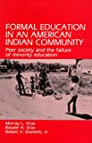Formal Education in an American Indian Community : Peer Society and the Failure of Minority Education, Wax, Rosalie and Dumont, Robert, Jr., 0881334472