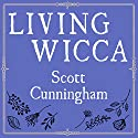 Living Wicca: A Further Guide for the Solitary Practitioner Audiobook by Scott Cunningham Narrated by Robert Fass