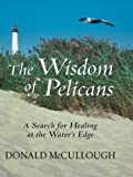 The Wisdom of Pelicans, Donald W. McCullough, 0786260785