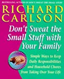 Don't Sweat the Small Stuff with Your Family: Simple ways to Keep the Little Things from Overtaking Your Life: Simple Ways to Keep Loved Ones and Household Chaos from Taking Over Your Life