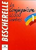 Bescherelle 1 : La Conjugaison 12,000 Verbes, Louis Bescherelle, 2218016605
