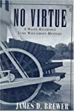 Front cover for the book No Virtue by James D. Brewer