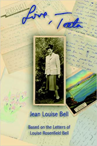 Love, Teeta: Based on the Letters of Louise Rosenfield Bell