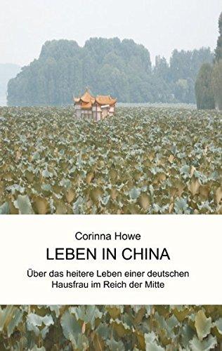 Leben in China: Über das heitere Leben einer deutschen Hausfrau im Reich der Mitte