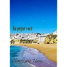 Eu pegar voce (Portuguese Edition)