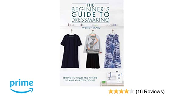 The Beginners Guide To Dressmaking Sewing Techniques And Patterns