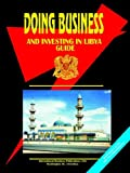 Doing Business And Investing in Libya (World Business, Investment and Government Library)
