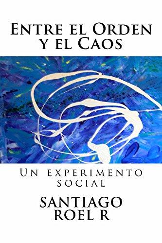 Entre el Orden y el Caos: Un experimento social (Spanish Edition)