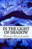 In the Light of Shadow, Teresa Stalnaker, 1480156469