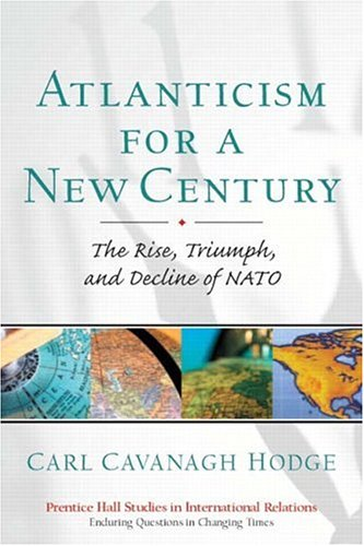 Atlanticism for a New Century: The Rise, Triumph, and Decline of NATO (Prentice Hall Studies in International Relations)