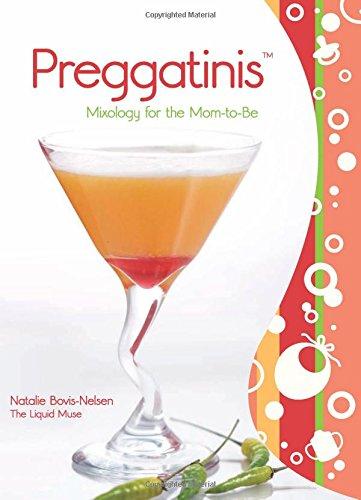 PreggatinisTM: Mixology For The Mom-To-Be by Natalie Bovis Nelsen