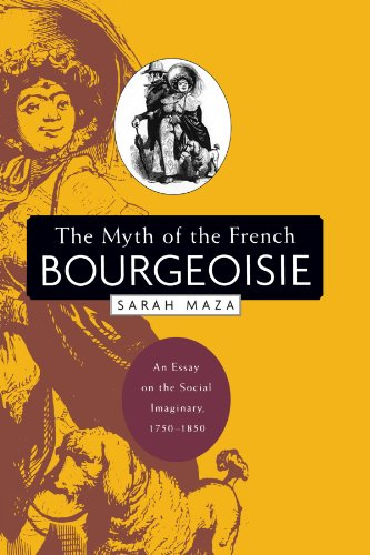 [Free] The Myth of the French Bourgeoisie: An Essay on the Social Imaginary, 1750-1850<br />EPUB
