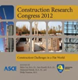 Construction Research Congress 2012 : Construction Challenges in a Flat World, Hubo Cai, Phillip S. Dunston, Amr Kandil, Makarand Hastak, 0784412324
