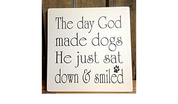 Wood Decor Sign THE DAY GOD MADE DOGS HE JUST SAT DOWN /& SMILED Country//Prim