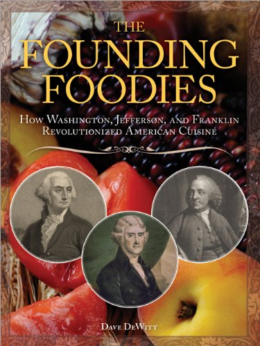 The Founding Foodies: How Washington, Jefferson, and Franklin Revolutionized American Cuisine by [DeWitt, Dave]