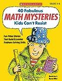 40 Fabulous Math Mysteries Kids Can't Resist (Grades 4-8)