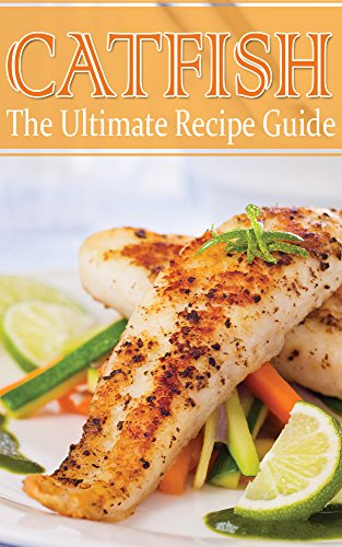 Catfish - The Ultimate Recipe Guide by [Tyler, Daniel]