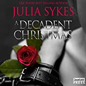 A Decadent Christmas: Impossible, Book 7.5 | Julia Sykes