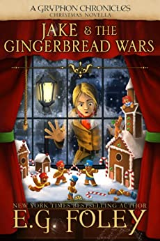 Jake & The Gingerbread Wars (A Gryphon Chronicles Christmas Novella) (The Gryphon Chronicles) by [Foley, E.G.]