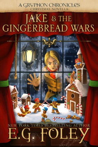 Jake & The Gingerbread Wars (A Gryphon Chronicles Christmas Novella) by [Foley, E.G.]