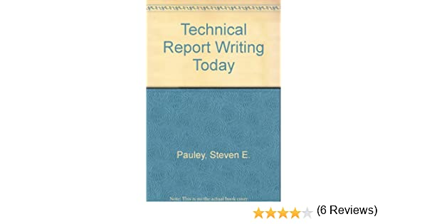 Technical report writing today: Steven E Pauley: 9780395433553 ...