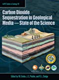 Carbon Dioxide Sequestration in Geological Media - State of the Science, M. Grobe and Jack C. Pashin, 0891810668