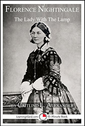 Florence Nightingale: The Lady With The Lamp: A 15-Minute Biography (15-Minute Books Book 635) (Florence 15 Light)